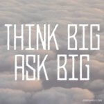 Weekly Truths: Think & Ask BIG!